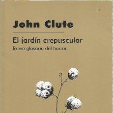 Libros de segunda mano: EL JARDÍN CREPUSCULAR. BREVE GLOSARIO DEL HORROR - JOHN CLUTE - GIGAMESH - NUEVO. Lote 148208714