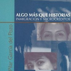 Libros de segunda mano: ALGO MÁS QUE HISTORIAS. INMIGRACIÓN Y MICROCRÉDITOS. Lote 148214006
