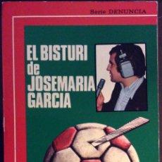 Libros de segunda mano: EL BISTURÍ DE JOSÉ MARÍA GARCÍA. TODA LA VERDAD SOBRE EL FÚTBOL ESPAÑOL. SERIE DENUNCIA. 1974. Lote 148227582