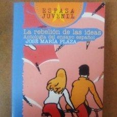 Libros de segunda mano: LA REBELION DE LAS IDEAS, ANTOLOGIA DEL ENSAYO ESPAÑOL (JOSE MARIA PLAZA) ESPASA - OFI15B . Lote 148540206