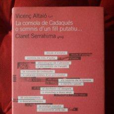 Libros de segunda mano: LA CONSOLA DE CADAQUES O SOMNIS D'UN FILL PUTATIU... / VICENÇ ALTAIO / EDI. EUMO / EDICIÓN 2007. Lote 148880118