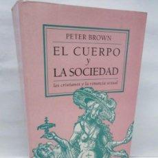 Libros de segunda mano: EL CUERPO Y LA SOCIEDAD. LOS CRISTIANOS Y LA RENUNCIA SEXUAL. PETER BROWN. MUCHNIK EDITORES 1993. Lote 149625706