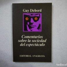 Libros de segunda mano: COMENTARIOS SOBRE LA SOCIEDAD DEL ESPECTÁCULO - GUY DEBORD - ANAGRAMA - 1990 . Lote 149993706