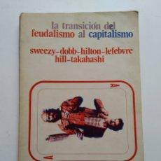 Libros de segunda mano: LA TRANSICION DEL FEUDALISMO AL CAPITALISMO/VV.AA.. Lote 151816654