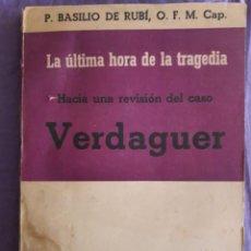 Libros de segunda mano: LA ULTIMA HORA DE LA TRAGEDIA, HACIA UNA REVISION DEL CASO VERDAGUER / P. BASILIO DE RUBI / EDI. FRA. Lote 151923890