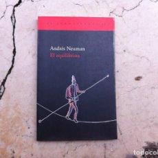 Libros de segunda mano: ANDRÉS NEUMAN. EL EQUILIBRISTA. ED. ACANTILADO, 2005. Lote 152176786