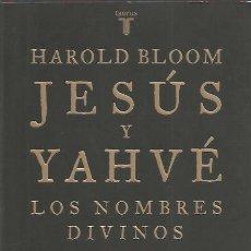 Libros de segunda mano: JESÚS Y YAHVÉ. LOS NOMBRES DIVINOS - HAROLD BLOOM - TAURUS - FORMATO GRANDE - NUEVO. Lote 152186106