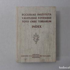Libros de segunda mano: ECCLESIAE INSTITUTA VALETUDINI FOVENDAE TOTO ORBE TERRARUM INDEX. Lote 152187040