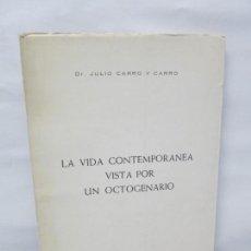Libros de segunda mano: LA VIDA CONTEMPORANEA VISTA POR UN OCTOGENARIO. JULIO CARRO Y CARRO. 1969. Lote 152391914