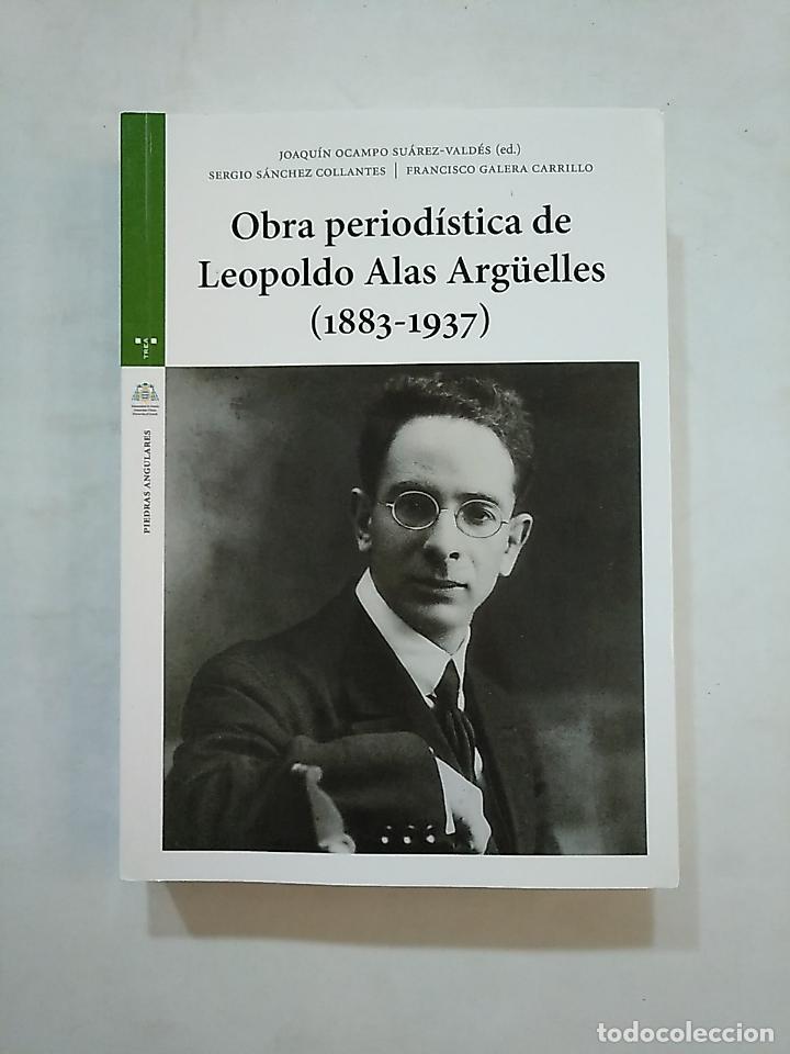 OBRA PERIODÍSTICA DE LEOPOLDO ALAS ARGÜELLES (1883-1937) OCAMPO SUÁREZ-VALDÉS, JOAQUÍN. TDK370 (Libros de Segunda Mano (posteriores a 1936) - Literatura - Ensayo)