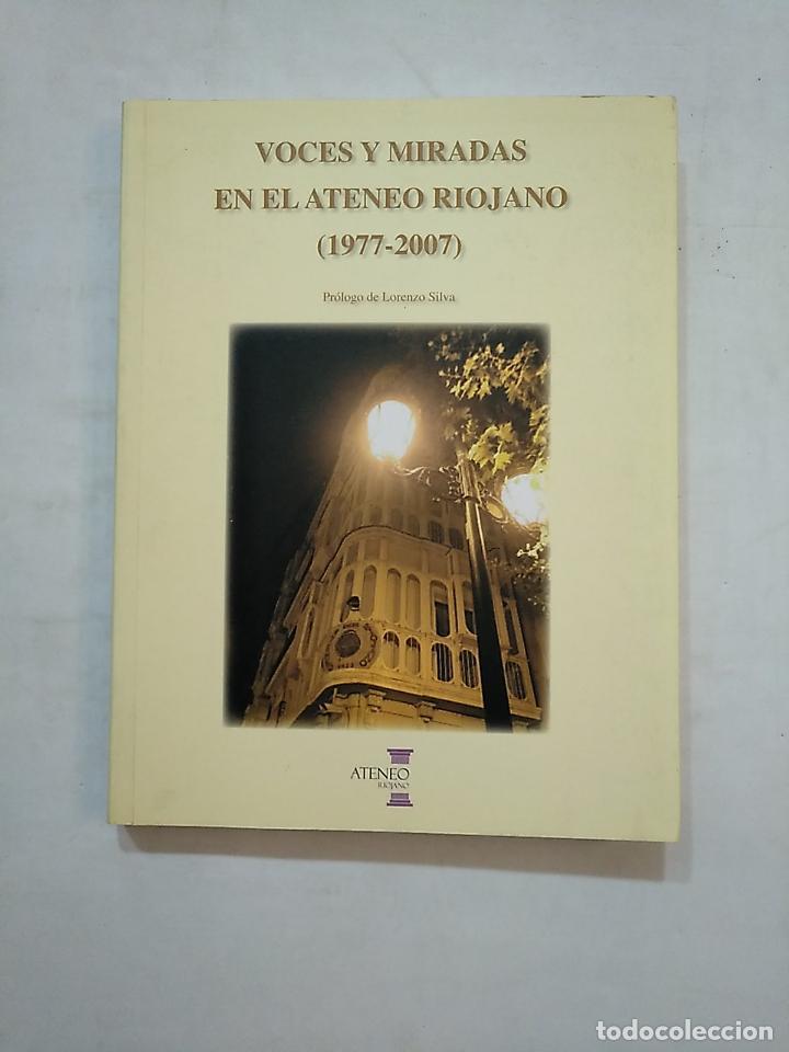 VOCES Y MIRADAS EN EL ATENEO RIOJANO (1977-2007). PRÓLOGO DE LORENZO SILVA. TDK370 (Libros de Segunda Mano (posteriores a 1936) - Literatura - Ensayo)