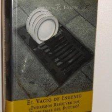 Libros de segunda mano: EL VACÍO DEL INGENIO ¿PODREMOS RESOLVER LOS PROBLEMAS DEL FUTURO? - ESPASA, 2003 1ª. Lote 152593546