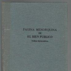 Libros de segunda mano: PÁGINA MENORQUINA DE EL BIEN PÚBLICO. ÍNDICE SISTEMÁTICO,MIGUEL BARBER BARCELÓ.AÑO 1963(MENORCA 1.1). Lote 153480042
