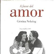 Libros de segunda mano: A FAVOR DEL AMOR CRISTINA NEHRING LUMEN ENSAYO 1ª EDICION 2010. Lote 153900822