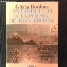 Libros de segunda mano: INTRODUCCIO A LA POESIA DE JOAN BROSSA. GLORIA BORDONS EDICIONS 62. 1988.. Lote 154216970