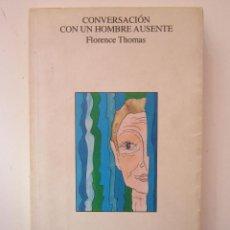 Libros de segunda mano: FLORENCE THOMAS. CONVERSACIÓN CON UN HOMBRE AUSENTE. 2ª ED. 1998. Lote 154394698