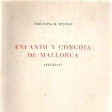 Libros de segunda mano: LIBRO ENCANTO Y CONGOJA DE MALLORCA R. TEJERINA PALMA 1967 LOS VISITANTES FAMOSOS. Lote 154667266