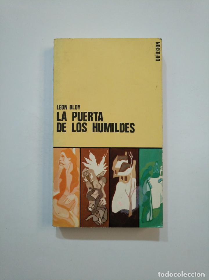 LA PUERTA DE LOS HUMILDES. DIARIO DEL AUTOR 1915-1917. LEON BLOY. EDITORIAL DIFUSION. TDK374 (Libros de Segunda Mano (posteriores a 1936) - Literatura - Ensayo)