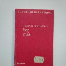 Libros de segunda mano: SER MÁS. TEILHARD DE CHARDIN. EL FUTURO DE LA VERDAD. TAURUS EDICIONES. TDK374. Lote 154685022