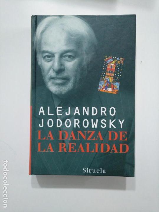 LA DANZA DE LA REALIDAD. ALEJANDRO JODOROWSKY. EDICIONES SIRUELA. TDK375 (Libros de Segunda Mano (posteriores a 1936) - Literatura - Ensayo)
