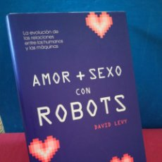 Libros de segunda mano: AMOR Y SEXO CON ROBOTS,LA EVOLUCIÓN DE LAS RELACIONES ENTRE HUMANOS Y MÁQUINAS- D.LEVY - PAIDÓS,2008. Lote 154906098