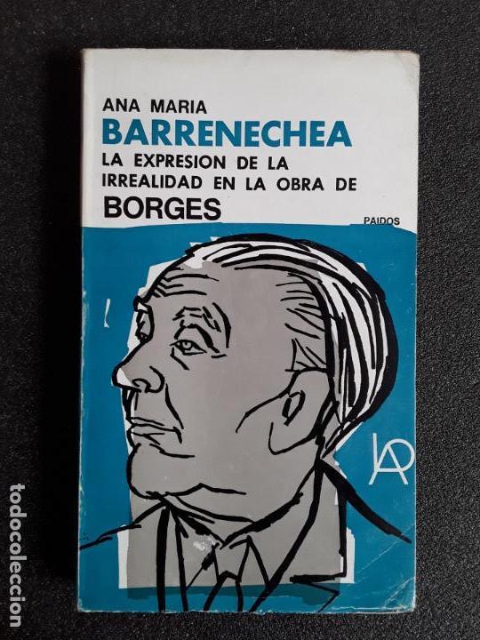 BARRENECHEA, ANA MARÍA. LA EXPRESIÓN DE LA IRREALIDAD EN LA OBRA DE BORGES. BUEN ESTUDIO. (Libros de Segunda Mano (posteriores a 1936) - Literatura - Ensayo)