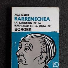 Libros de segunda mano: BARRENECHEA, ANA MARÍA. LA EXPRESIÓN DE LA IRREALIDAD EN LA OBRA DE BORGES. BUEN ESTUDIO.. Lote 155753014