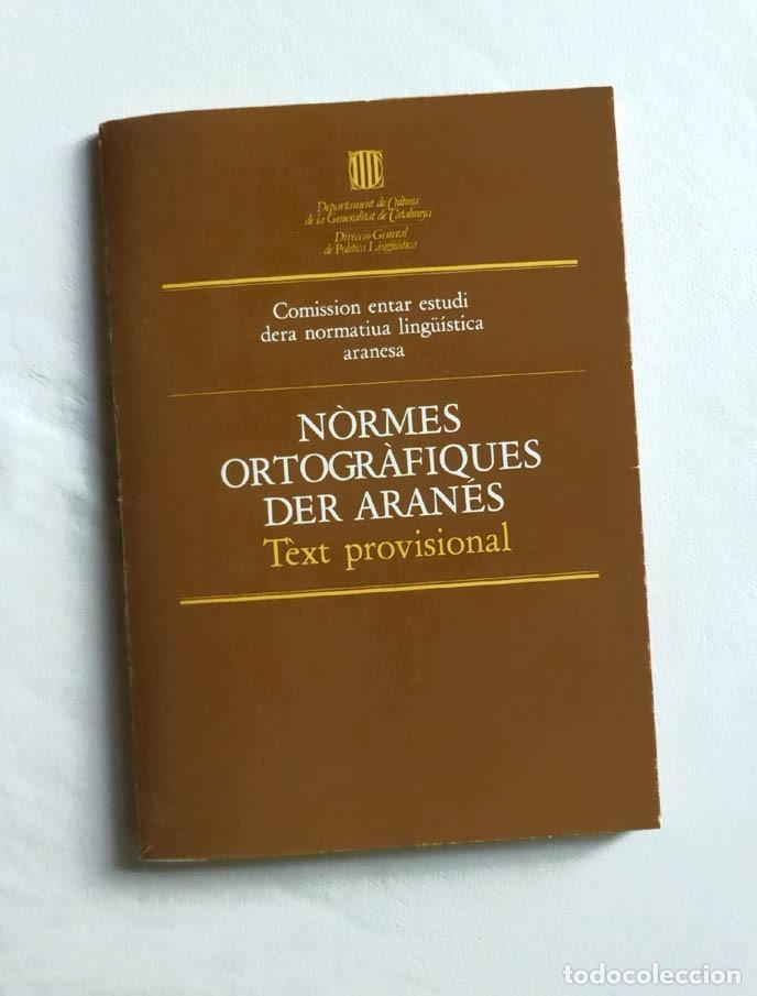 NORMES ORTOGRAFIQUES DER ARANÉS : TEXT PROVISIONAL - COMISSION ENTAR ESTUDI DERA NORMATIUA LINGÜÍST (Libros de Segunda Mano (posteriores a 1936) - Literatura - Ensayo)