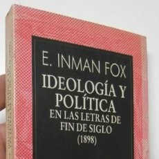 Libros de segunda mano: IDEOLOGÍA Y POLÍTICA EN LAS LETRAS DE FIN DE SIGLO (1898) - E. INMAN FOX. Lote 156272330