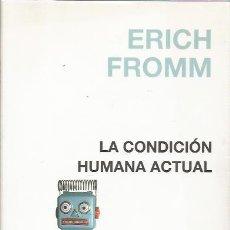 Libros de segunda mano: LA CONDICIÓN HUMANA ACTUAL - ERICH FROMM - PAIDÓS - TAPA DURA Y SOBRECUBIERTA - NUEVO. Lote 156287818