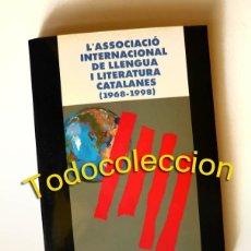 Libros de segunda mano: L'ASSOCIACIÓ INTERNACIONAL DE LLENGUA I LITERATURES CATALANES (1968-1998) - (EXEMPLAR NOU). Lote 156322334