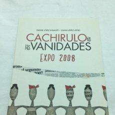 Libros de segunda mano: CACHIRULOS DE LAS VANIDADES EXPO 2008 LÓPEZ INSAUSTI DIANA LÓPEZ LOPEZ. Lote 156399322