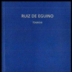 Libros de segunda mano: RUIZ DE EGUINO. ( EJEMPLAR DEDICADO). ITXASOA. JOXEAN AGIRRE. BARRENA KULTUR ETXEA. AÑO 2000.. Lote 156659222