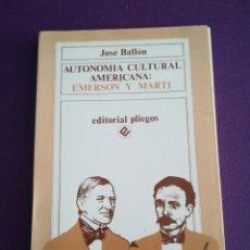 Libros de segunda mano: AUTONOMÍA CULTURAL AMERICANA: RALPH WALDO EMERSON Y JOSÉ MARTÍN. EDITORIAL PLIEGOS. JOSÉ BALLÓN. Lote 156972790