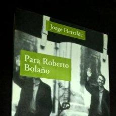 Libros de segunda mano: PARA ROBERTO BOLAÑO. JORGE HERRALDE. ADRIANA HIDALGO EDITORA 2005.. Lote 157199482