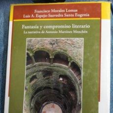 Libros de segunda mano: FANTASÍA Y COMPROMISO LITERARIO LA NARRATIVA DE ANTONIO MARTÍNEZ MENCHÉN. Lote 157367020