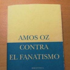 Libros de segunda mano: CONTRA EL FANATISMO (AMOS OZ) SIRUELA. Lote 158757674