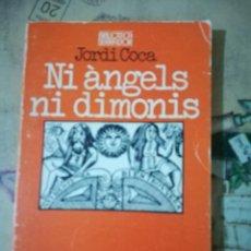 Libros de segunda mano: NI ÀNGELS NI DIMONIS - JORDI COCA - EN CATALÀ. Lote 159418818