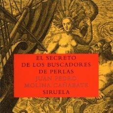 Libros de segunda mano: EL SECRETO DE LOS BUSCADORES DE PERLAS. JUAN PEDRO MOLINA CAÑABETE. SELLO:SIRUELA. Lote 159479165