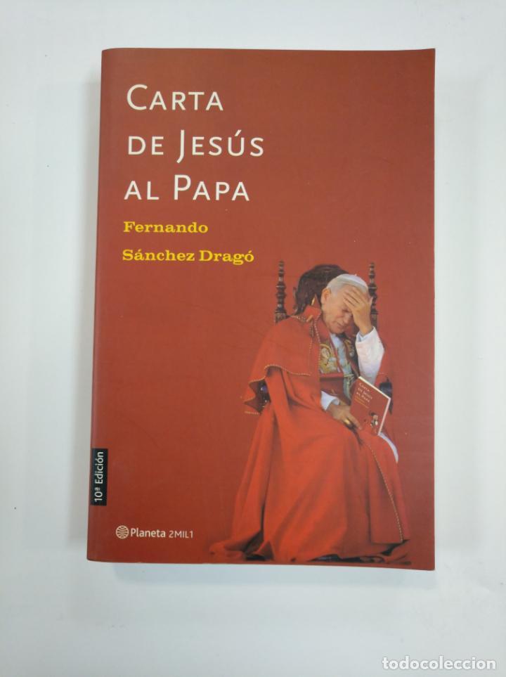 CARTA DE JESÚS AL PAPA. - FERNANDO SÁNCHEZ DRAGÓ. EDITORIAL PLANETA. TDK382 (Libros de Segunda Mano (posteriores a 1936) - Literatura - Ensayo)