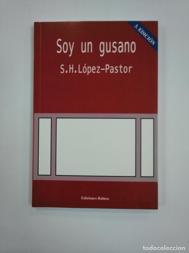 SOY UN GUSANO. LÓPEZ PASTOR, SERGIO HERNANDEZ. EDICIONES BALNEA. LA RIOJA. TDK382 (Libros de Segunda Mano (posteriores a 1936) - Literatura - Ensayo)