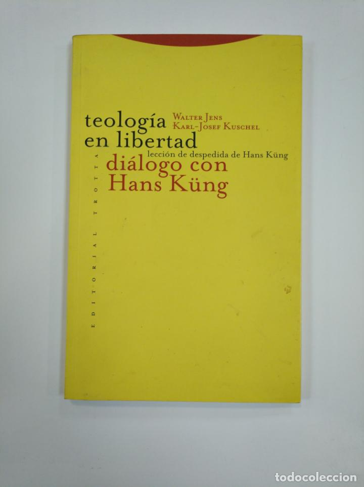 TEOLOGÍA EN LIBERTAD. DIÁLOGO CON HANS KÜNG - JENS WALTER. TDK383 (Libros de Segunda Mano (posteriores a 1936) - Literatura - Ensayo)