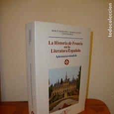 Libros de segunda mano: LA HISTORIA DE FRANCIA EN LA LITERATURA ESPAÑOLA. AMENAZA O MODELO - CASTALIA - MUY BUEN ESTADO. Lote 160077370
