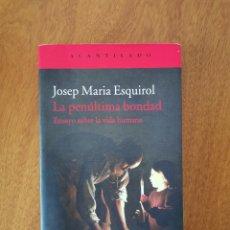 Libros de segunda mano: LA PENÚLTIMA BONDAD - JOSEP MARIA ESQUIROL. Lote 160108230