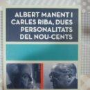 Libros de segunda mano: JAUME MEDINA, ALBERT MANENT I CARLES RIBA, DUES PERSONALITATS DEL NOU-CENTS. LLIBRE NOU A ESTRENAR. Lote 160243674