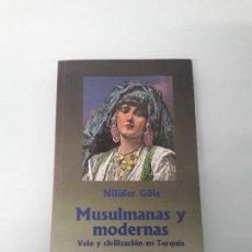 Libri di seconda mano: MUSULMANAS Y MODERNAS - VELO Y CIVILIZACIÓN EN TURQUÍA - NILÜFER GÖLE - TALASA EDICIONES - 1991. Lote 160418590