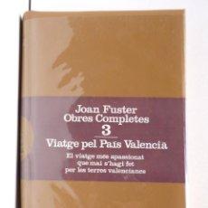 Libros de segunda mano: JOAN FUSTER - OBRES COMPLETES 3 – VIATGE PEL PAÍS VALENCIÀ. Lote 160525298