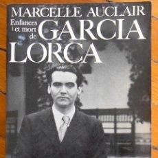 Libros de segunda mano: MARCELLE AUCLAIR: ENFANCES ET MORT DE GARCIA LORCA. Lote 161557070