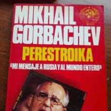 Libros de segunda mano: MIKHAIL GORBACHEV. GORBACHOV. PERESTROIKA. MI MENSAJE A RUSIA Y AL MUNDO ENTERO. 1 EDICIÓN,1987. Lote 161911809