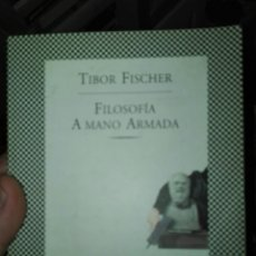 Libros de segunda mano: FILOSOFÍA A MANO ARMADA TIBOR FISCHER TUSQUETS. Lote 162126096